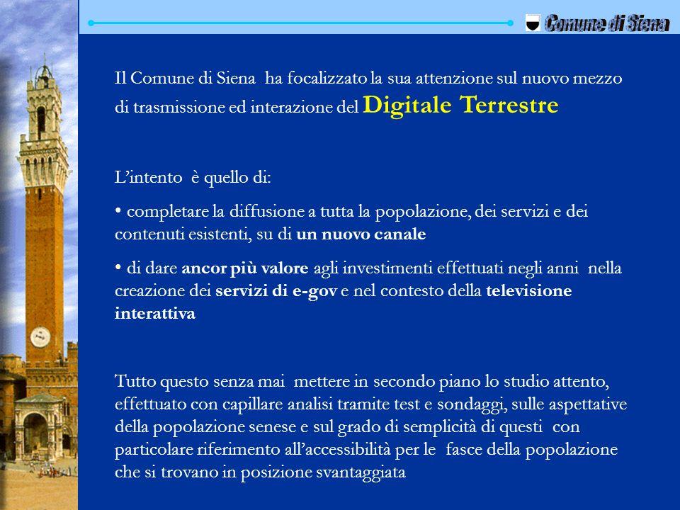 Comune di Siena Il Comune di Siena ha focalizzato la sua attenzione sul nuovo mezzo di trasmissione ed interazione del Digitale Terrestre.