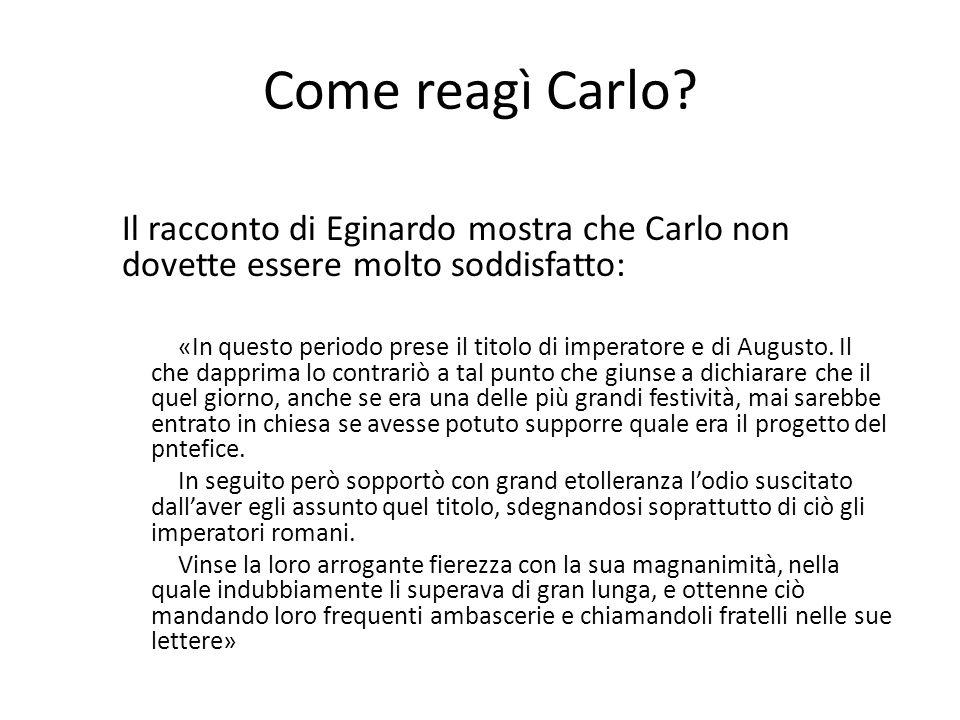 Come reagì Carlo Il racconto di Eginardo mostra che Carlo non dovette essere molto soddisfatto: