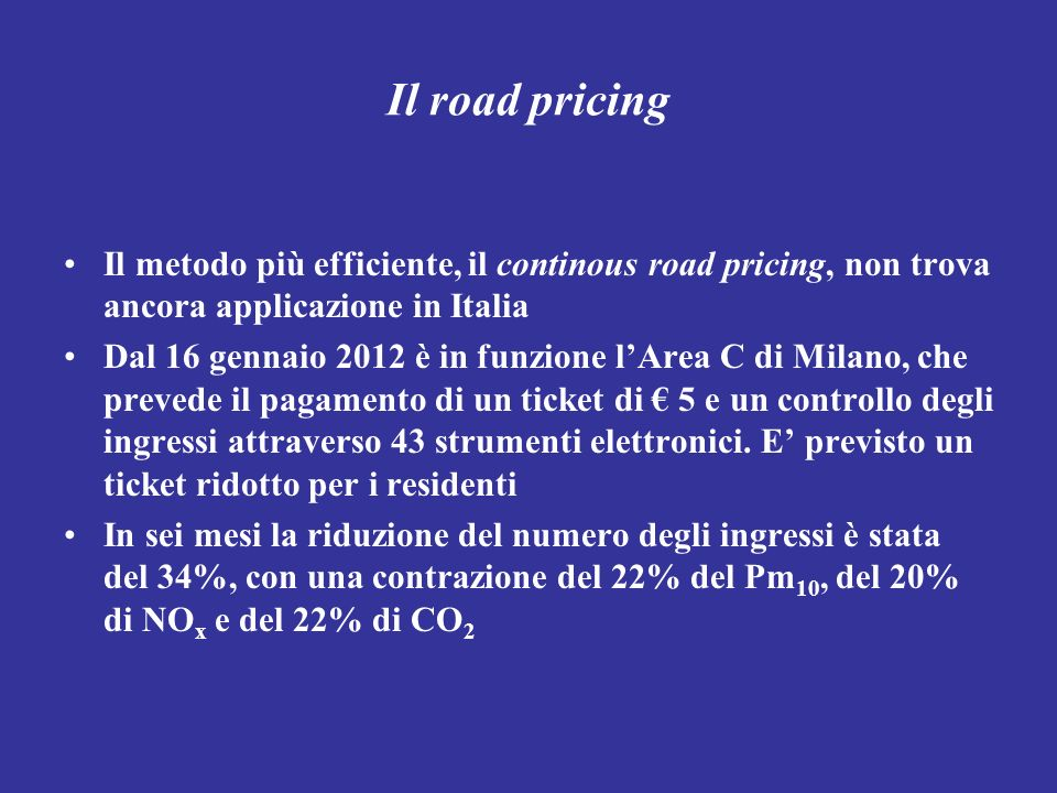 Il road pricing Il metodo più efficiente, il continous road pricing, non trova ancora applicazione in Italia.