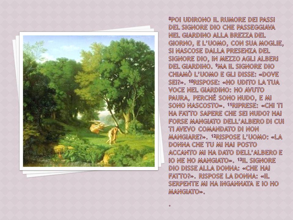 8Poi udirono il rumore dei passi del Signore Dio che passeggiava nel giardino alla brezza del giorno, e l'uomo, con sua moglie, si nascose dalla presenza del Signore Dio, in mezzo agli alberi del giardino.