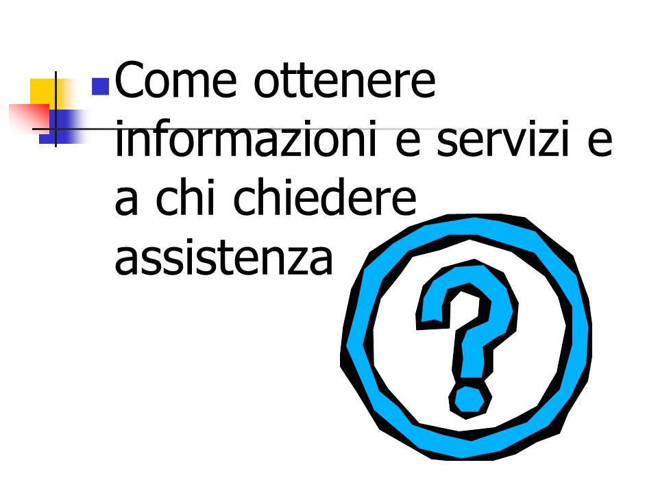 Come ottenere informazioni e servizi e a chi chiedere assistenza