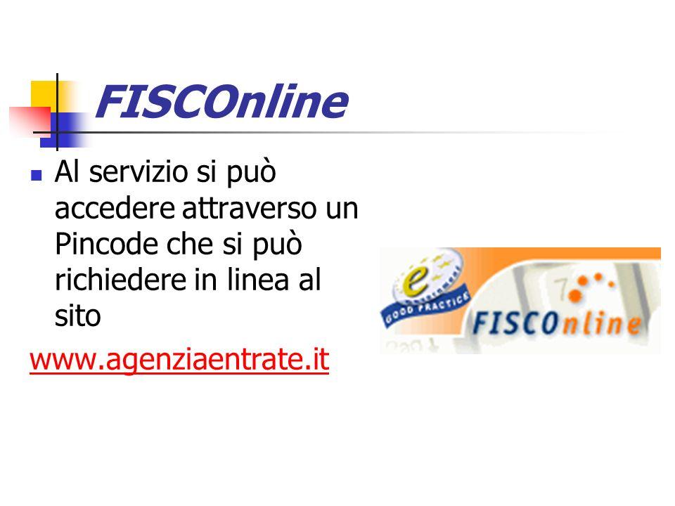 FISCOnline Al servizio si può accedere attraverso un Pincode che si può richiedere in linea al sito.