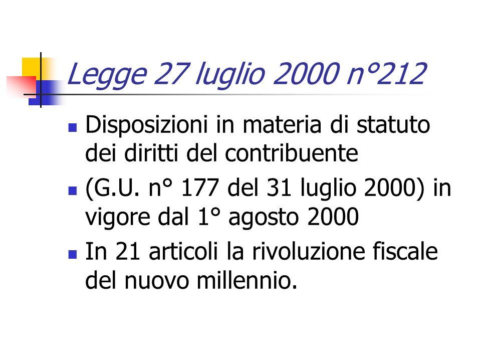Legge 27 luglio 2000 n°212 Disposizioni in materia di statuto dei diritti del contribuente.