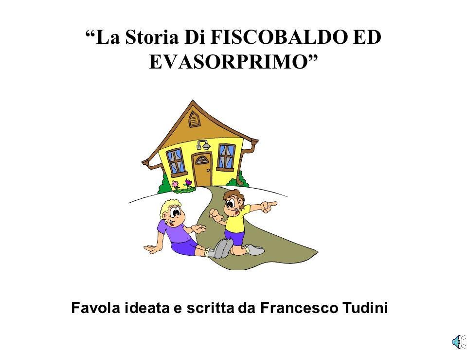 La Storia Di FISCOBALDO ED EVASORPRIMO