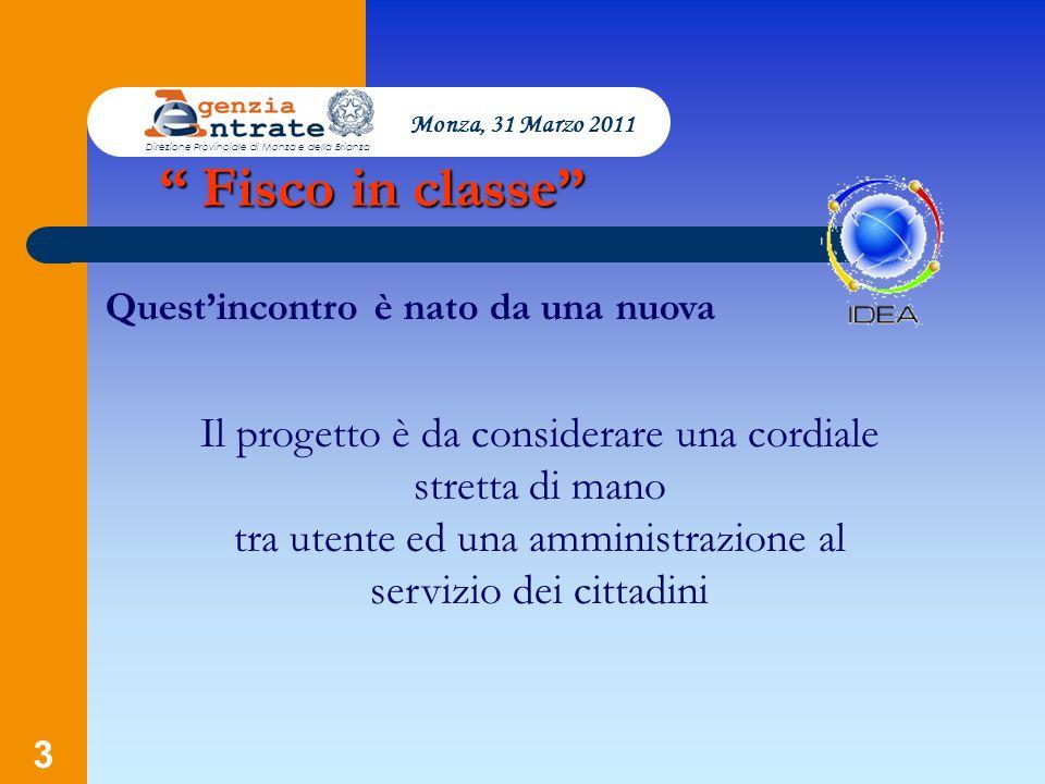 Monza, 31 Marzo 2011 Direzione Provinciale di Monza e della Brianza. Fisco in classe Quest'incontro è nato da una nuova.