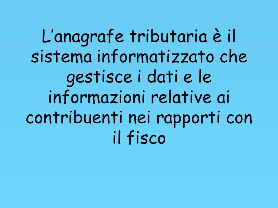 L'anagrafe tributaria è il sistema informatizzato che gestisce i dati e le informazioni relative ai contribuenti nei rapporti con il fisco