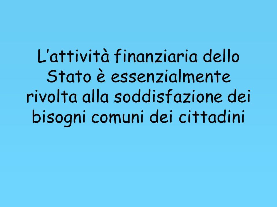 L'attività finanziaria dello Stato è essenzialmente rivolta alla soddisfazione dei bisogni comuni dei cittadini