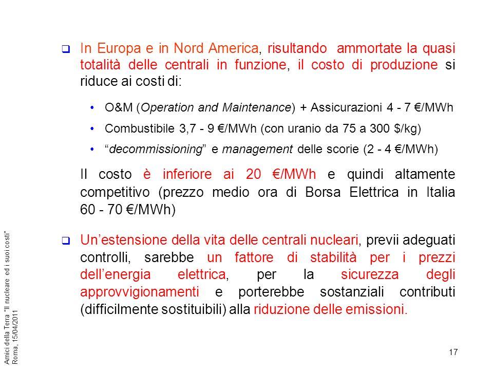 In Europa e in Nord America, risultando ammortate la quasi totalità delle centrali in funzione, il costo di produzione si riduce ai costi di: