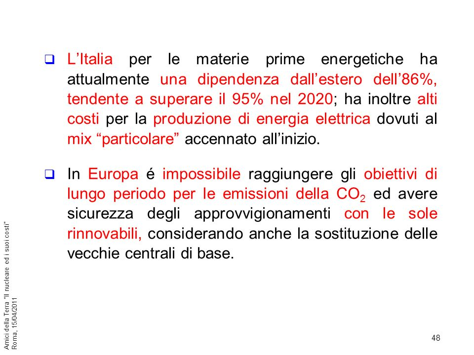 L'Italia per le materie prime energetiche ha attualmente una dipendenza dall'estero dell'86%, tendente a superare il 95% nel 2020; ha inoltre alti costi per la produzione di energia elettrica dovuti al mix particolare accennato all'inizio.