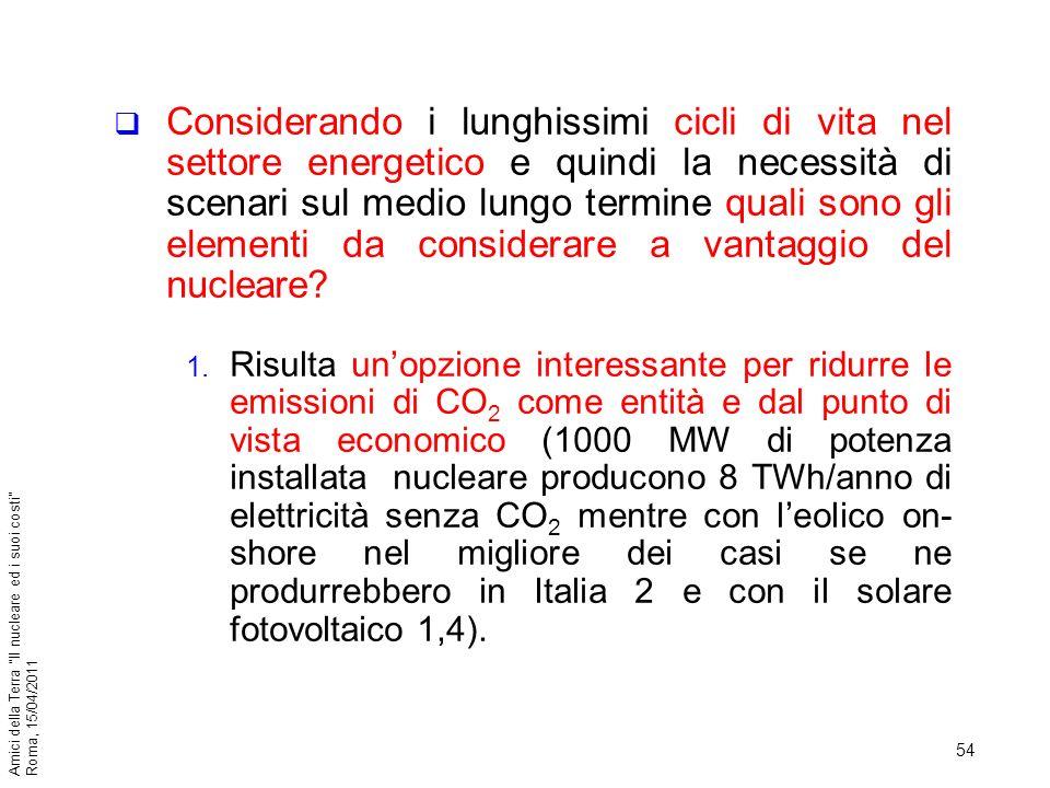 Considerando i lunghissimi cicli di vita nel settore energetico e quindi la necessità di scenari sul medio lungo termine quali sono gli elementi da considerare a vantaggio del nucleare