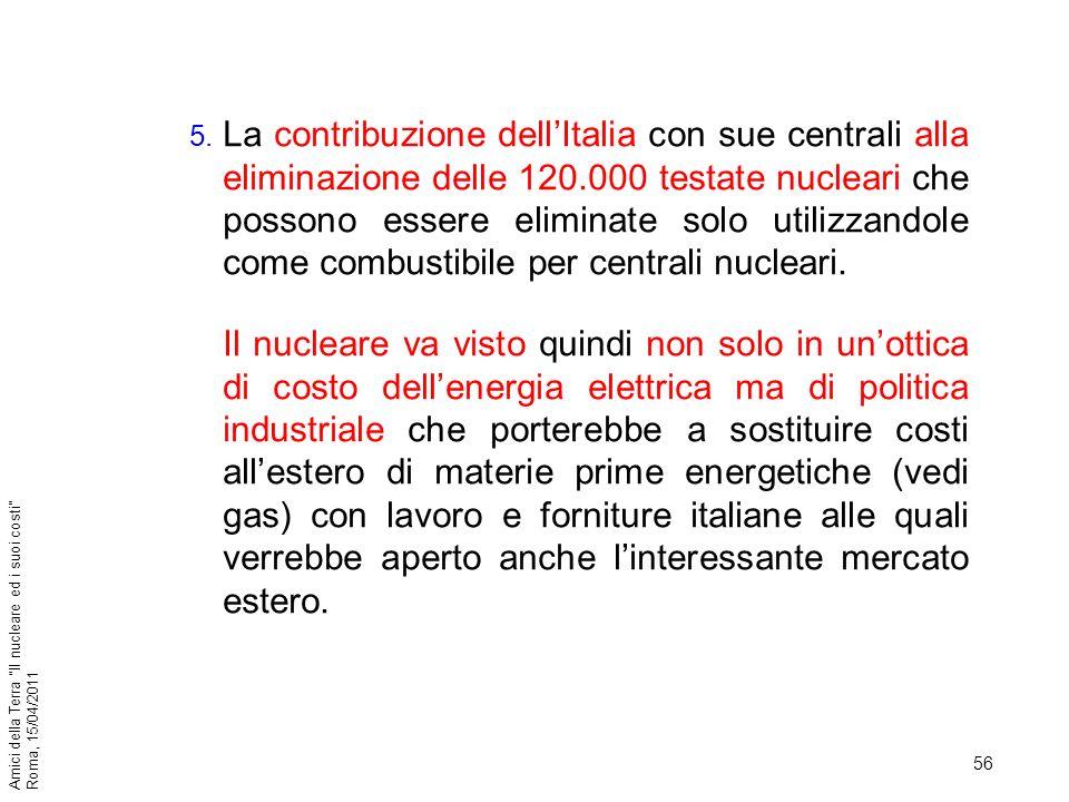 La contribuzione dell'Italia con sue centrali alla eliminazione delle 120.000 testate nucleari che possono essere eliminate solo utilizzandole come combustibile per centrali nucleari.