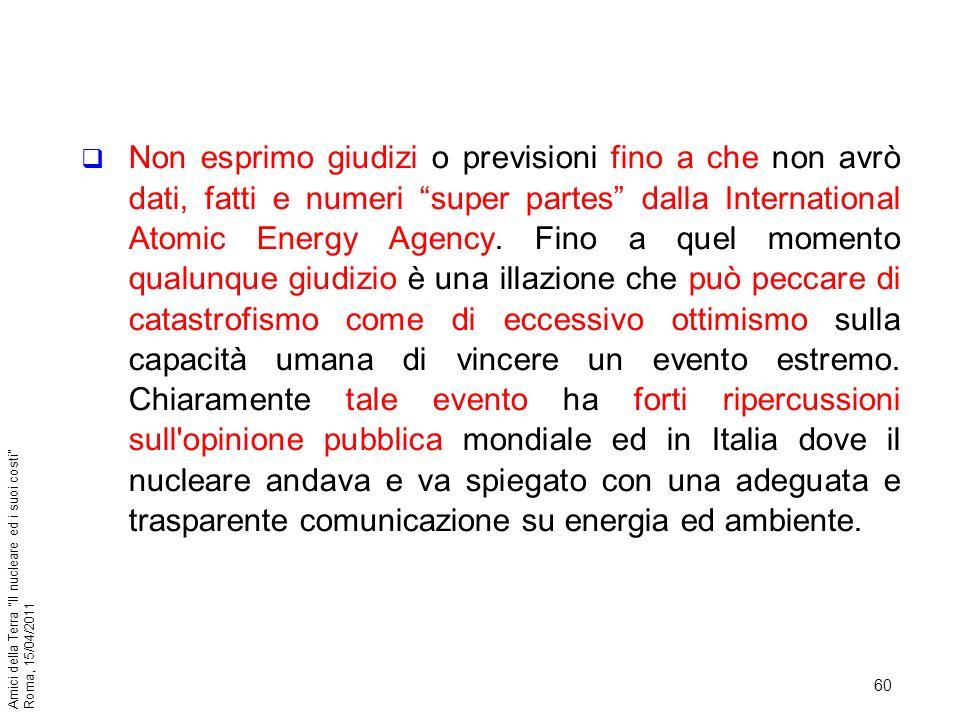 Non esprimo giudizi o previsioni fino a che non avrò dati, fatti e numeri super partes dalla International Atomic Energy Agency.
