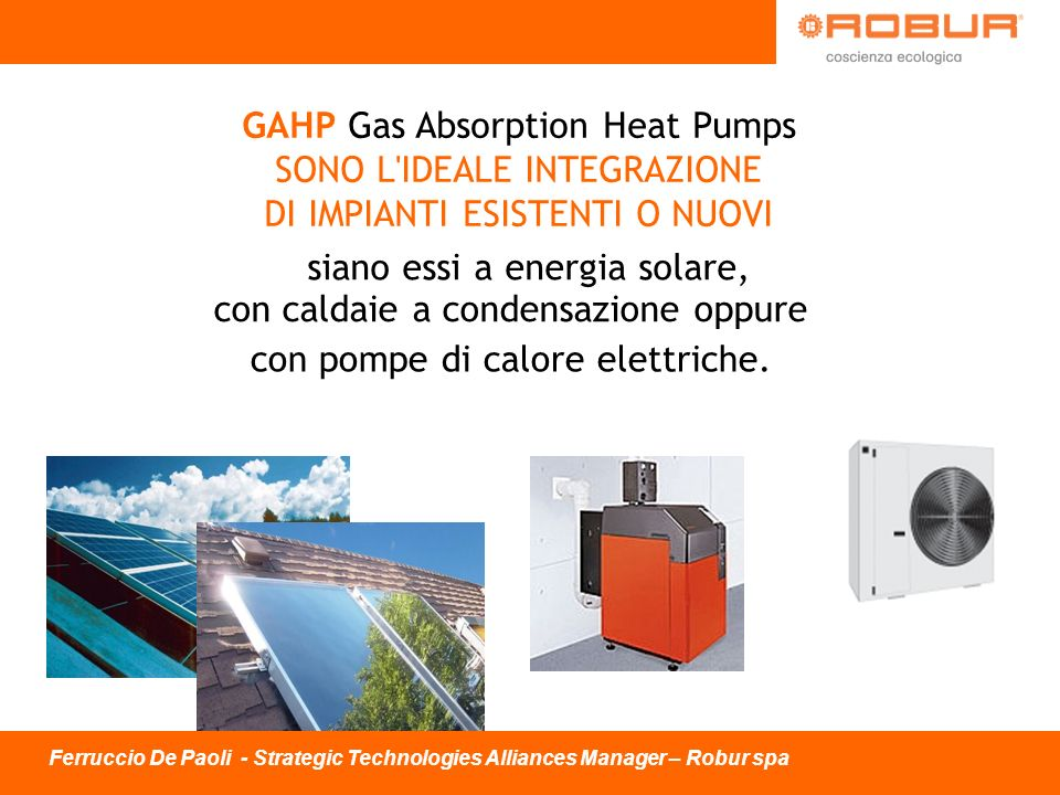 GAHP Gas Absorption Heat Pumps SONO L IDEALE INTEGRAZIONE