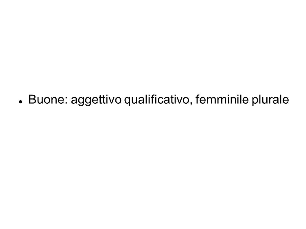 Buone: aggettivo qualificativo, femminile plurale