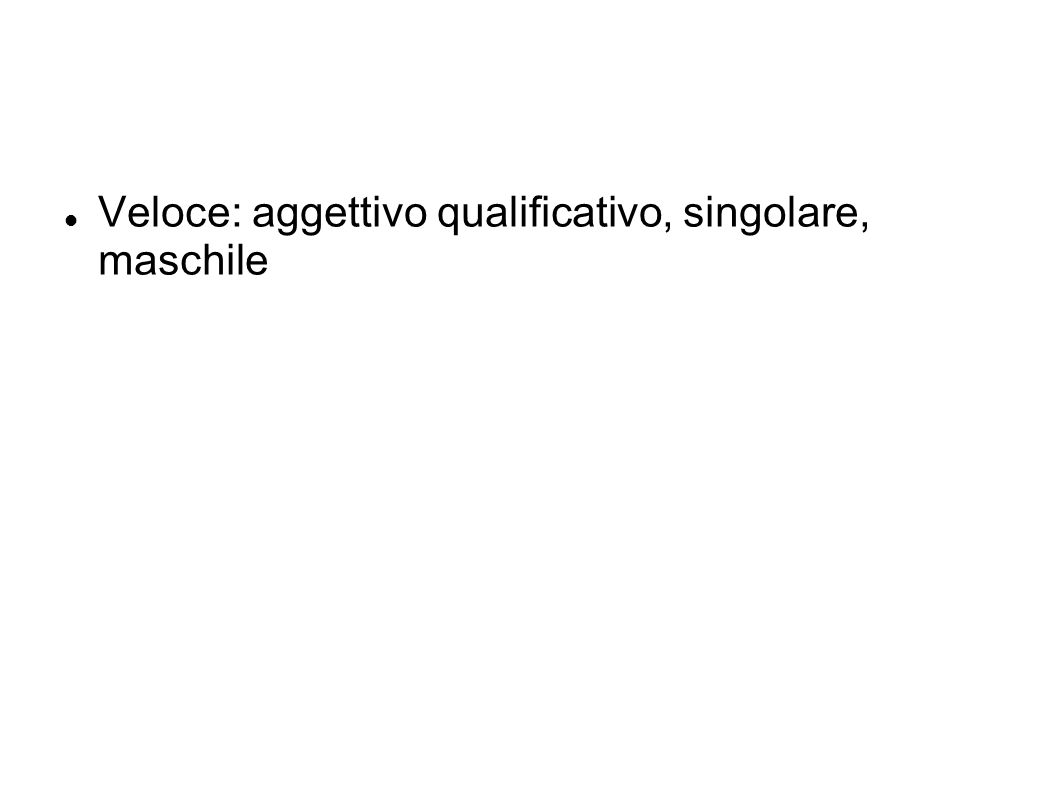 Veloce: aggettivo qualificativo, singolare, maschile