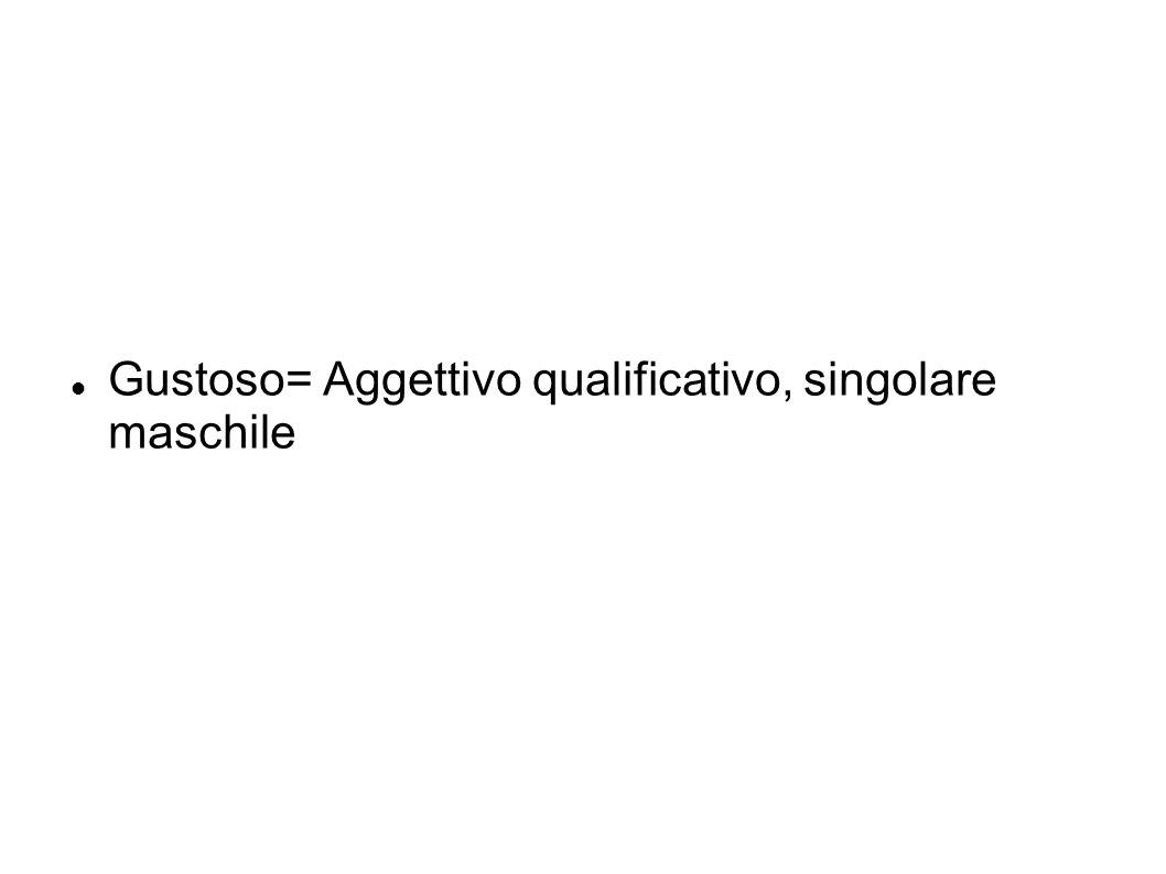 Gustoso= Aggettivo qualificativo, singolare maschile