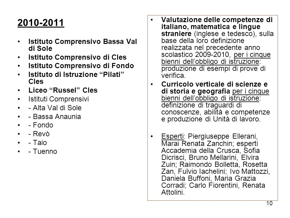 Valutazione delle competenze di italiano, matematica e lingue straniere (inglese e tedesco), sulla base della loro definizione realizzata nel precedente anno scolastico 2009-2010, per i cinque bienni dell'obbligo di istruzione: produzione di esempi di prove di verifica.
