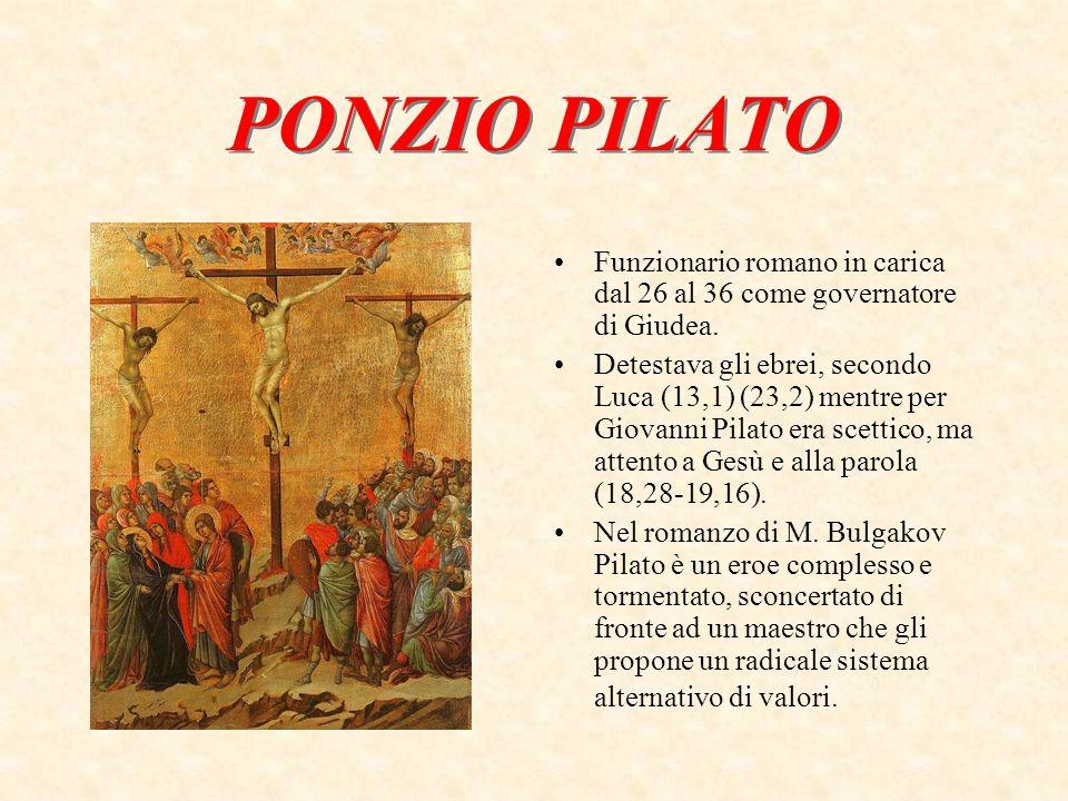 PONZIO PILATO Funzionario romano in carica dal 26 al 36 come governatore di Giudea.