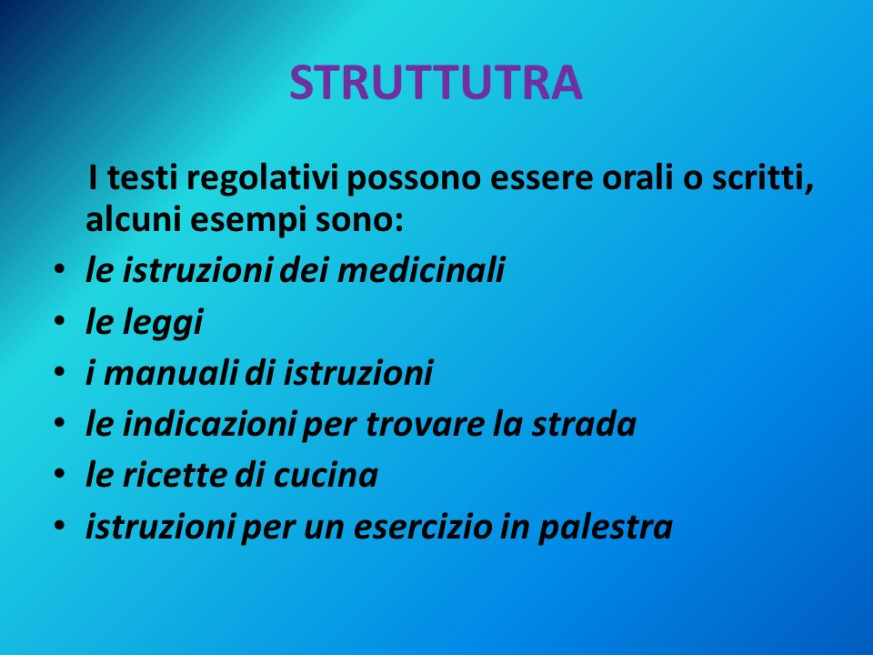 STRUTTUTRA I testi regolativi possono essere orali o scritti, alcuni esempi sono: le istruzioni dei medicinali.