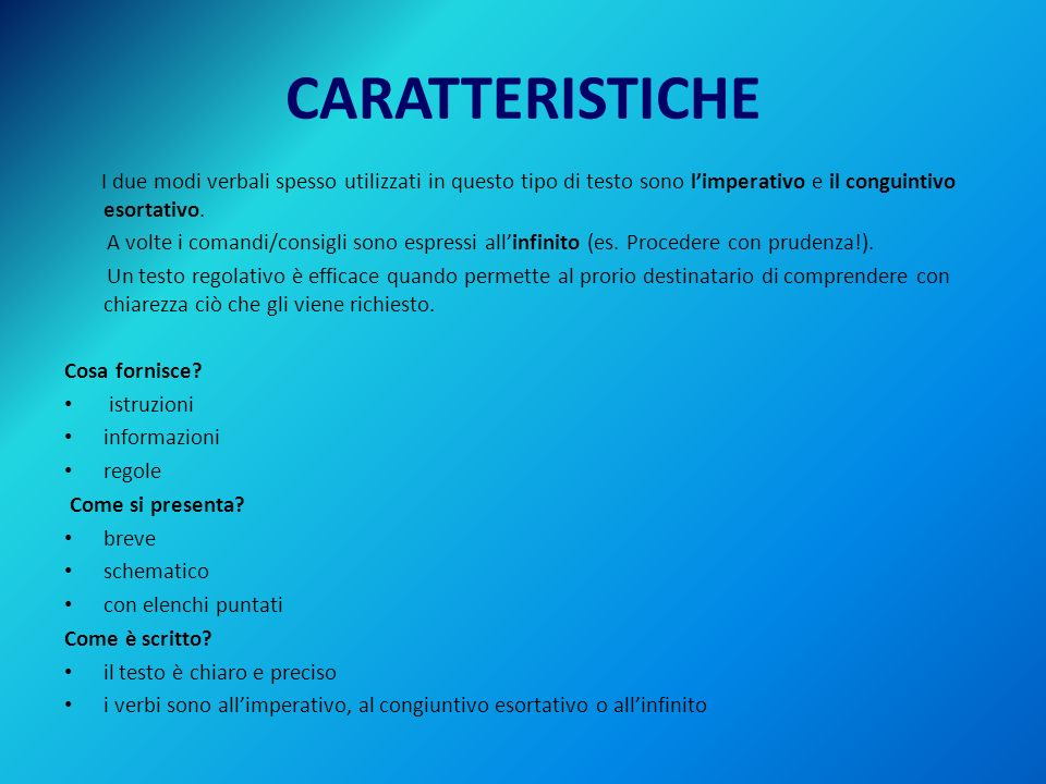 CARATTERISTICHE I due modi verbali spesso utilizzati in questo tipo di testo sono l'imperativo e il conguintivo esortativo.