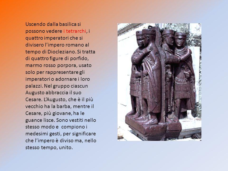 Uscendo dalla basilica si possono vedere i tetrarchi, i quattro imperatori che si divisero l'impero romano al tempo di Diocleziano.
