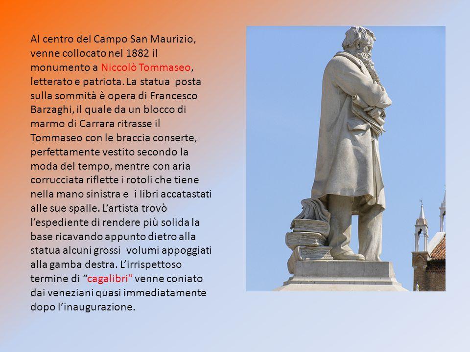 Al centro del Campo San Maurizio, venne collocato nel 1882 il monumento a Niccolò Tommaseo, letterato e patriota.