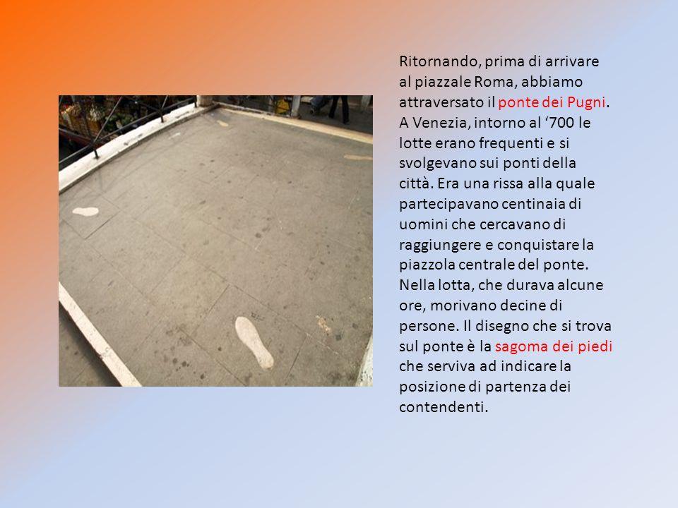 Ritornando, prima di arrivare al piazzale Roma, abbiamo attraversato il ponte dei Pugni.