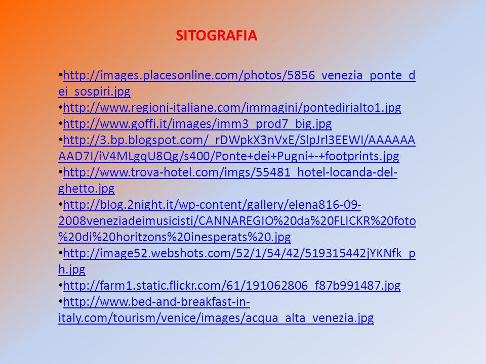SITOGRAFIA http://images.placesonline.com/photos/5856_venezia_ponte_dei_sospiri.jpg. http://www.regioni-italiane.com/immagini/pontedirialto1.jpg.
