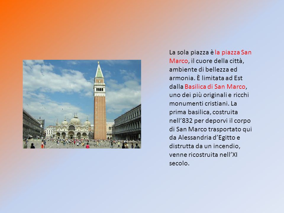 La sola piazza è la piazza San Marco, il cuore della città, ambiente di bellezza ed armonia.