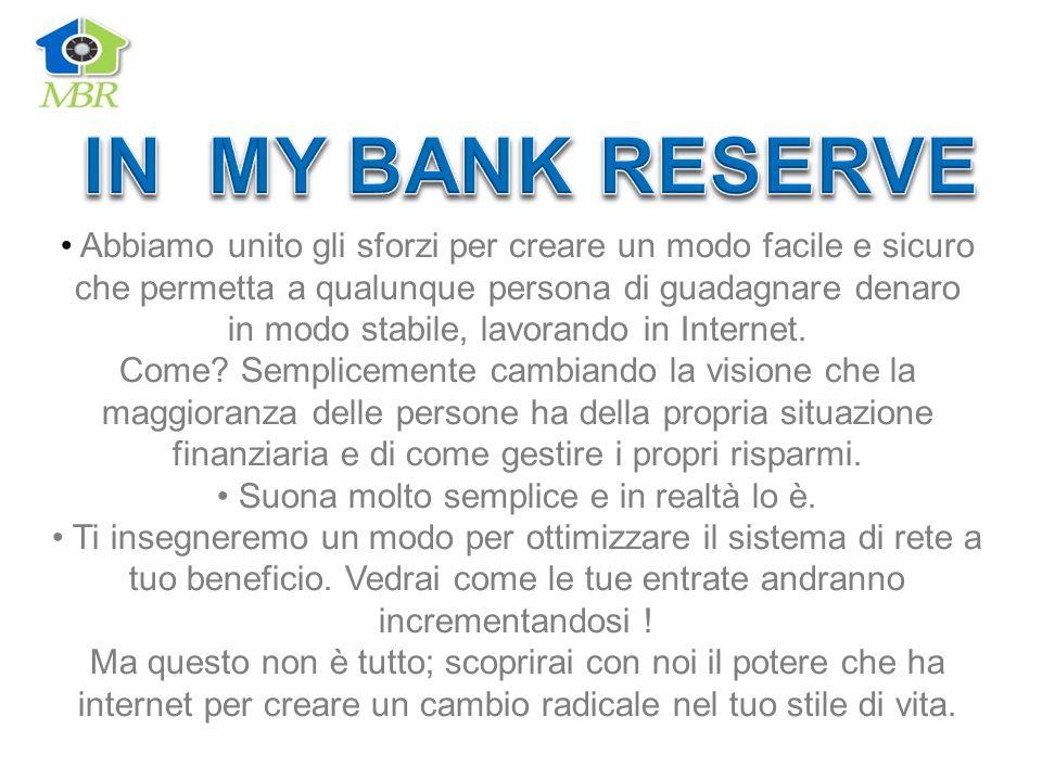 IN MY BANK RESERVE• Abbiamo unito gli sforzi per creare un modo facile e sicuro che permetta a qualunque persona di guadagnare denaro.