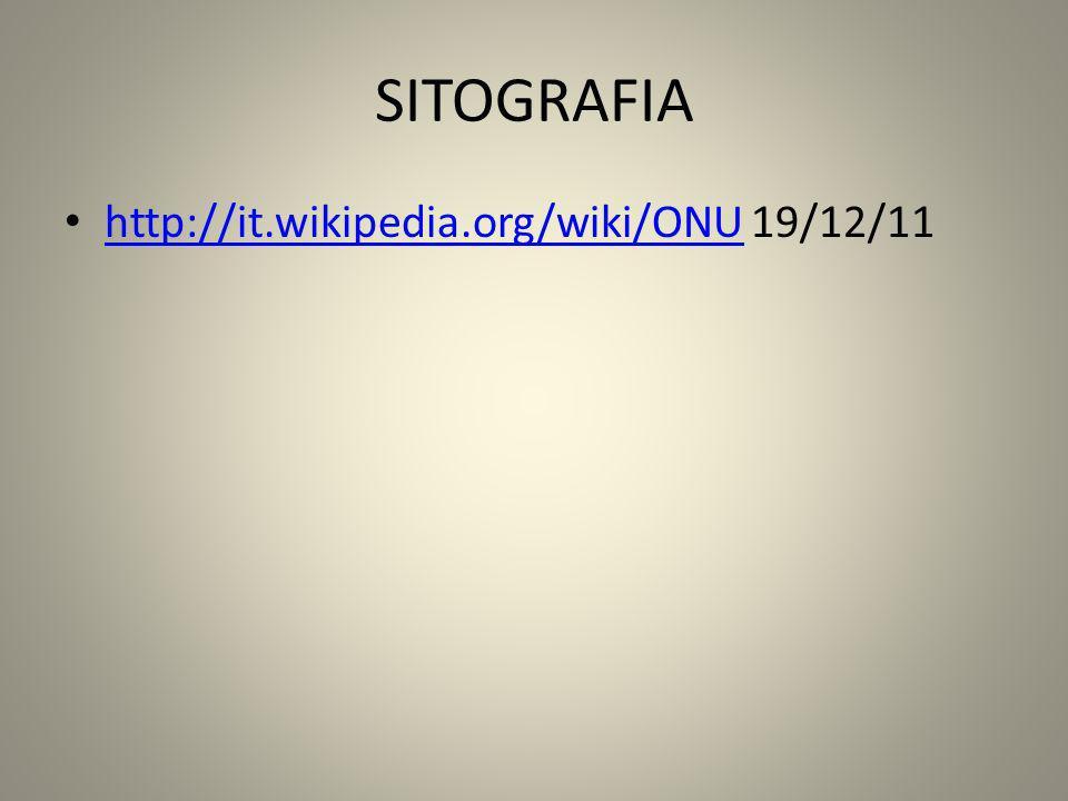 SITOGRAFIA http://it.wikipedia.org/wiki/ONU 19/12/11