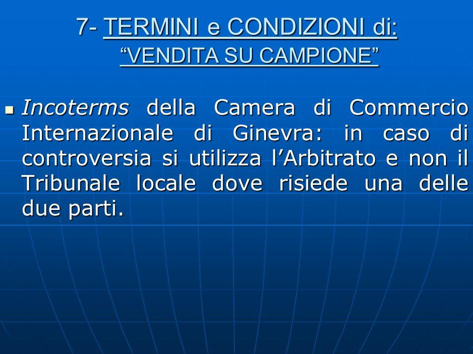 7- TERMINI e CONDIZIONI di: VENDITA SU CAMPIONE