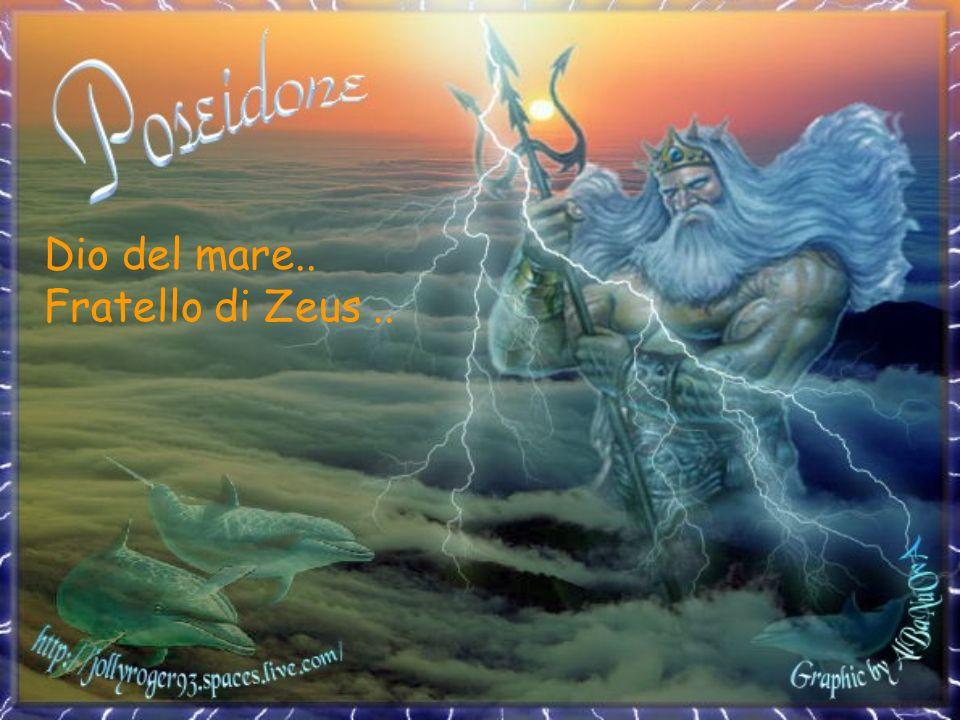 Dio del mare.. Fratello di Zeus ..