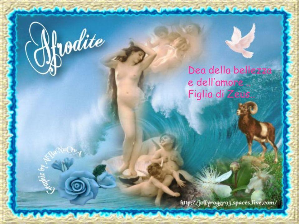 Dea della bellezza e dell'amore .. Figlia di Zeus..