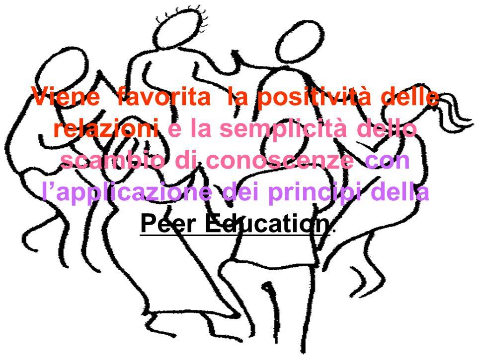 Viene favorita la positività delle relazioni e la semplicità dello scambio di conoscenze con l'applicazione dei principi della Peer Education.