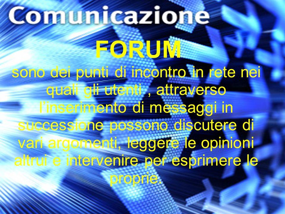 FORUM sono dei punti di incontro in rete nei quali gli utenti , attraverso l'inserimento di messaggi in successione possono discutere di vari argomenti, leggere le opinioni altrui e intervenire per esprimere le proprie.