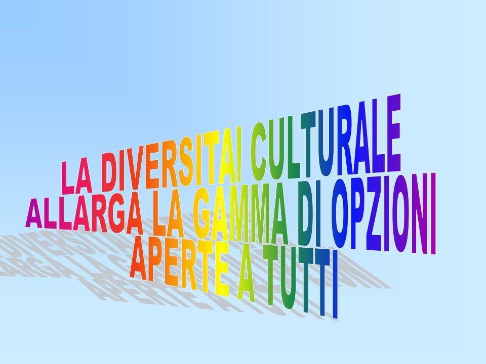 LA DIVERSITA CULTURALE ALLARGA LA GAMMA DI OPZIONI APERTE A TUTTI