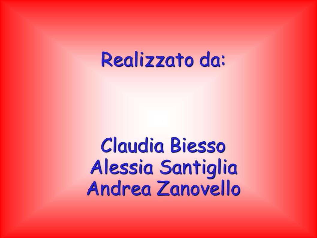 Realizzato da: Claudia Biesso Alessia Santiglia Andrea Zanovello