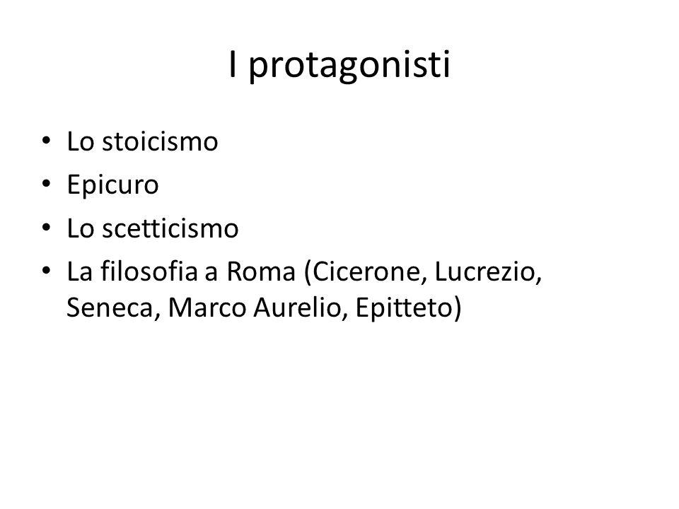 I protagonisti Lo stoicismo Epicuro Lo scetticismo
