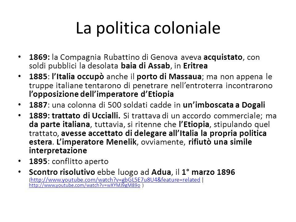 La politica coloniale 1869: la Compagnia Rubattino di Genova aveva acquistato, con soldi pubblici la desolata baia di Assab, in Eritrea.