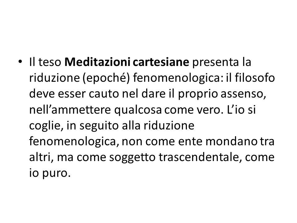 Il teso Meditazioni cartesiane presenta la riduzione (epoché) fenomenologica: il filosofo deve esser cauto nel dare il proprio assenso, nell'ammettere qualcosa come vero.