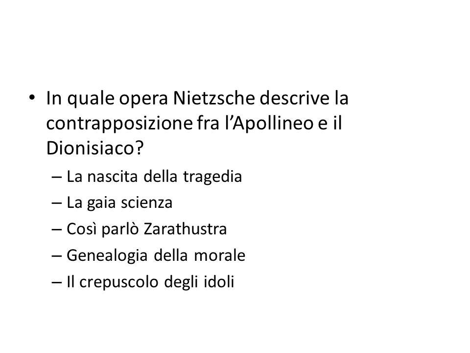 In quale opera Nietzsche descrive la contrapposizione fra l'Apollineo e il Dionisiaco