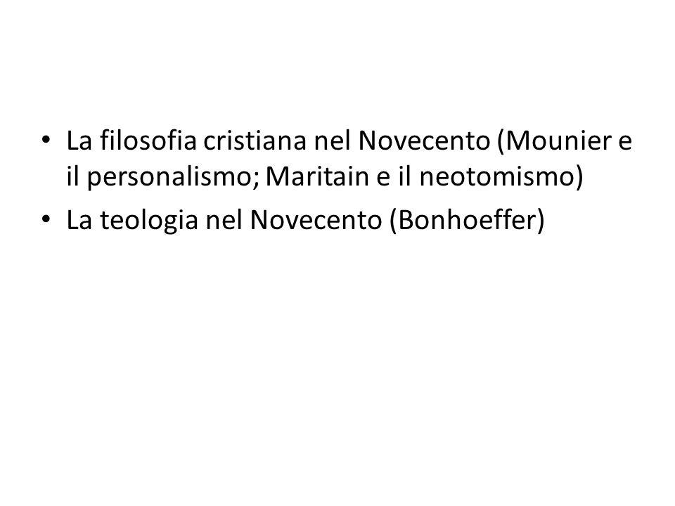 La filosofia cristiana nel Novecento (Mounier e il personalismo; Maritain e il neotomismo)