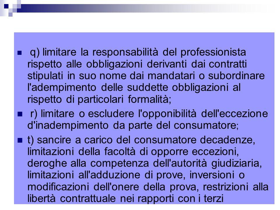 q) limitare la responsabilità del professionista rispetto alle obbligazioni derivanti dai contratti stipulati in suo nome dai mandatari o subordinare l adempimento delle suddette obbligazioni al rispetto di particolari formalità;