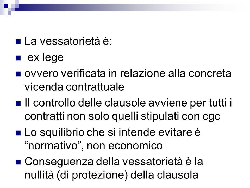 La vessatorietà è: ex lege. ovvero verificata in relazione alla concreta vicenda contrattuale.