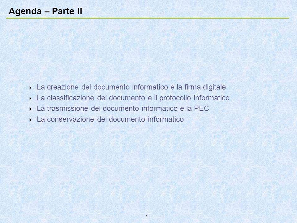 Agenda – Parte II La creazione del documento informatico e la firma digitale. La classificazione del documento e il protocollo informatico.