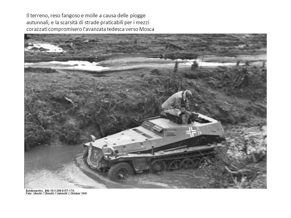 Il terreno, reso fangoso e molle a causa delle piogge autunnali, e la scarsità di strade praticabili per i mezzi corazzati compromisero l avanzata tedesca verso Mosca