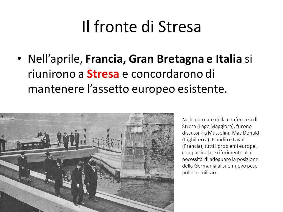 Il fronte di Stresa Nell'aprile, Francia, Gran Bretagna e Italia si riunirono a Stresa e concordarono di mantenere l'assetto europeo esistente.