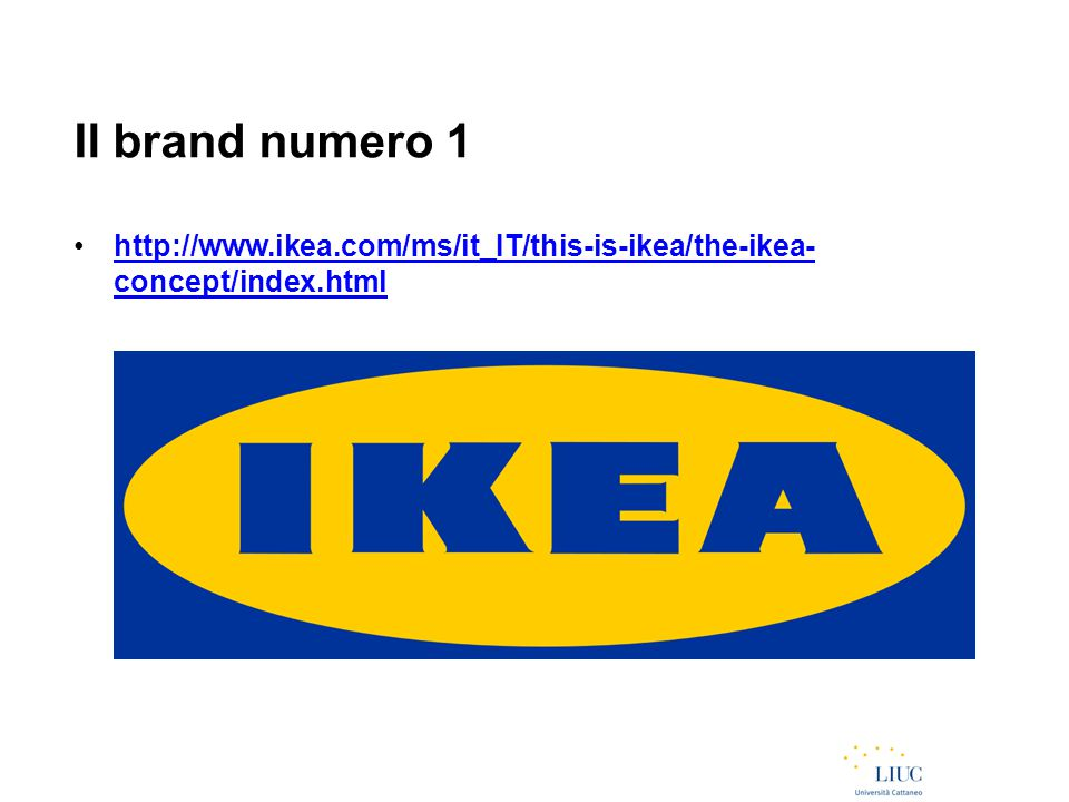 Il brand numero 1 http://www.ikea.com/ms/it_IT/this-is-ikea/the-ikea-concept/index.html