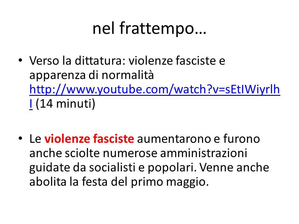 nel frattempo… Verso la dittatura: violenze fasciste e apparenza di normalità http://www.youtube.com/watch v=sEtIWiyrlhI (14 minuti)